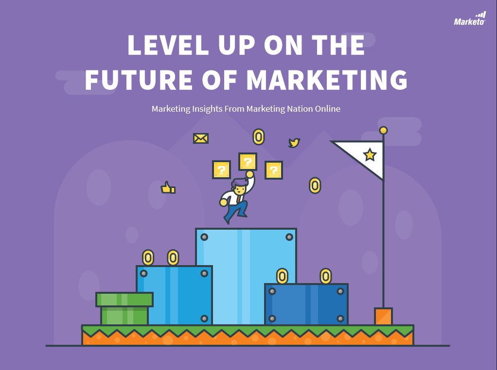 Level Up On The Future Of Marketing - Marketo