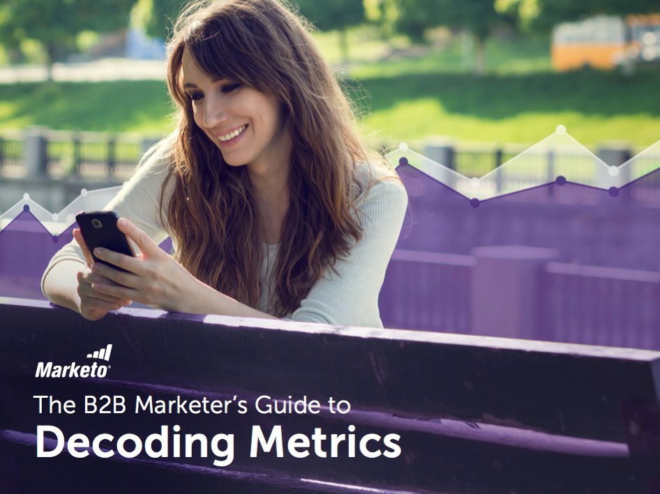 The B2B Marketer's Guide to Decoding Metrics - Marketo
